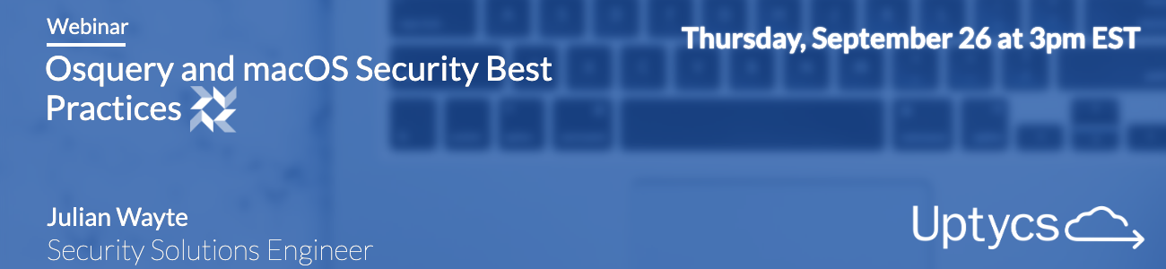 "Register for our webinar ""Osquery and macOS Security Best Practices"""