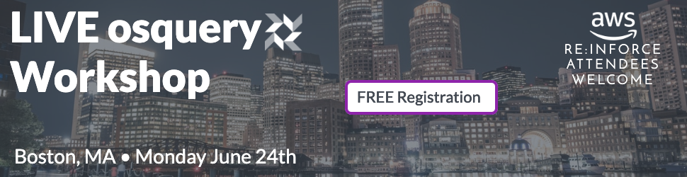 Register here for our free+live osquery workshop in Boston!