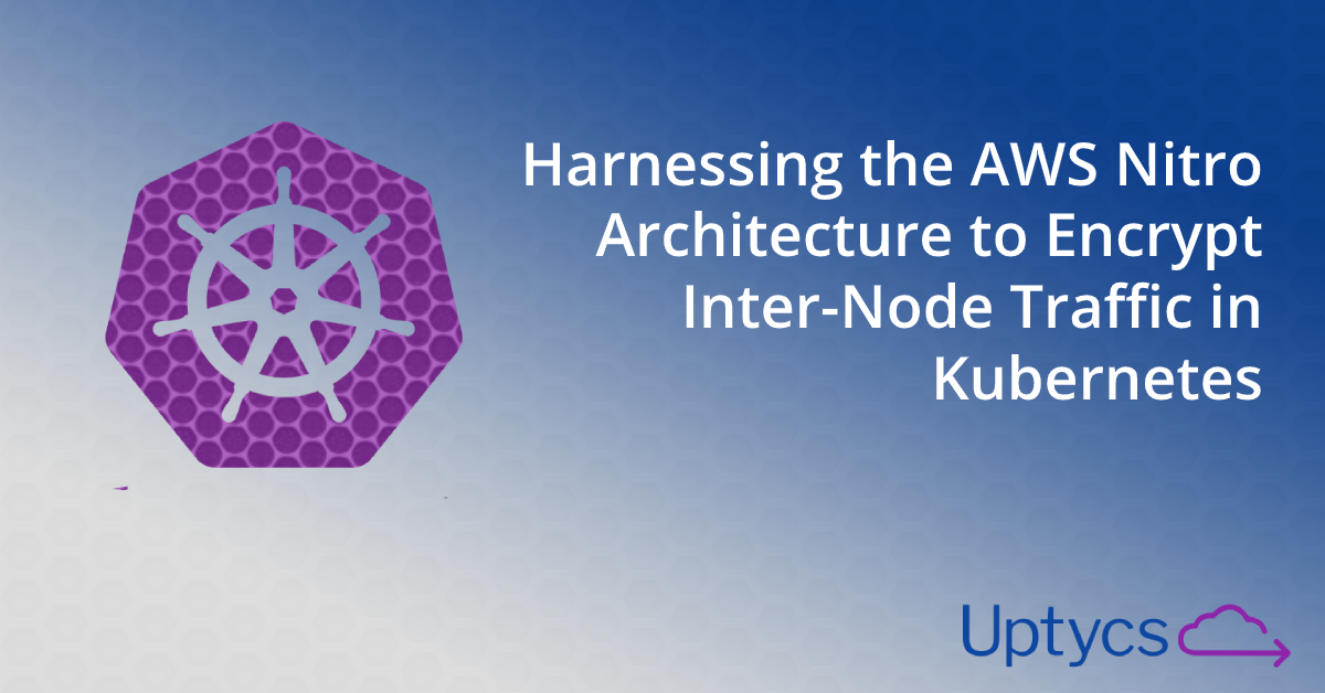 Harnessing the AWS Nitro Architecture to Encrypt Inter-Node Traffic in Kubernetes
