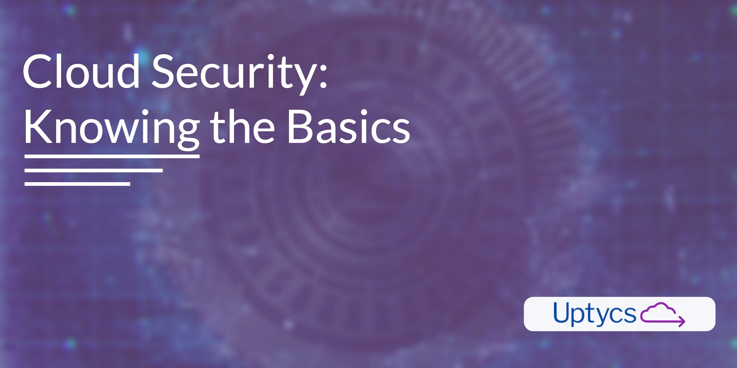 Cloud Security: Knowing the Basics
