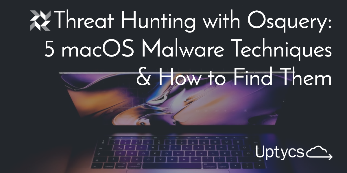 Threat hunting with osquery: 5 macOS malware techniques and how to find them