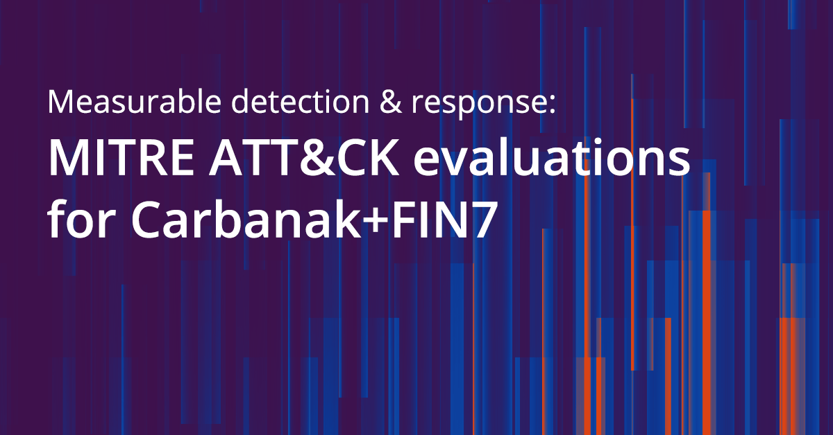 Measurable Detection & Response: MITRE Engenuity's ATT&CK Evaluations for Carbanak+FIN7